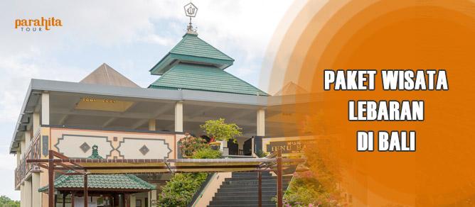 Paket Wisata Lebaran 4 Hari 3 Malam di Bali