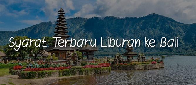 Update: Syarat Terbaru Liburan ke Bali